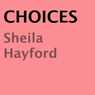 Choices (Unabridged) Audiobook, by Sheila Hayford