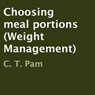 Choosing Meal Portions: Weight Management (Unabridged) Audiobook, by C. T. Pam