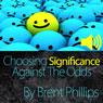 Choosing Significance: Against the Odds (Unabridged), by Brent Phillips