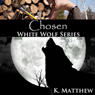 Chosen: White Wolf, Book 1 (Unabridged) Audiobook, by K. Matthew