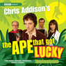 Chris Addisons: The Ape That Got Lucky Audiobook, by Chris Addison