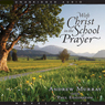 With Christ in the School of Prayer (Unabridged), by Andrew Murray