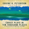 Christ Plays in Ten Thousand Places: A Conversation in Spiritual Theology (Unabridged) Audiobook, by Eugene H. Peterson