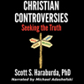Christian Controversies: Seeking the Truth (Unabridged) Audiobook, by Scott S. Haraburda
