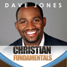 Christian Fundamentals (Unabridged), by Dave Jones