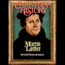 Christian History Issue #34: Martin Luther, The Early Years (Unabridged) Audiobook, by Hovel Audio