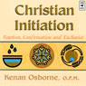 Christian Initiation: Baptism, Confirmation and Eucharist (Unabridged) Audiobook, by Kenan Osborne
