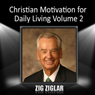 Christian Motivation for Daily Living, Volume 2 Audiobook, by Zig Ziglar