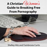 A Christian Womans Guide to Breaking Free from Pornography: Its Not Just a Guys Problem (Unabridged) Audiobook, by Shelley Hitz