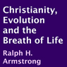 Christianity, Evolution and the Breath of Life (Unabridged) Audiobook, by Ralph H. Armstrong
