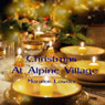 Christmas at Alpine Village (Unabridged) Audiobook, by Maralee Lowder