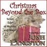 Christmas Beyond the Box (Unabridged) Audiobook, by Josh Langston