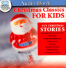 Christmas Classics for Kids (Unabridged) Audiobook, by Unspecified