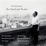 The Church and the Jews: The Lectures of Dr. David Neiman, by Dr. David Neiman