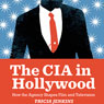 The CIA in Hollywood: How the Agency Shapes Film and Television (Unabridged), by Tricia Jenkins