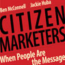 Citizen Marketers: When People Are the Message (Unabridged), by Ben McConnell
