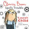 Clarice Bean Spells Trouble (Unabridged) Audiobook, by Lauren Child