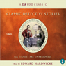 Classic Detective Stories (Unabridged), by Arthur Conan Doyle
