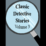 Classic Detective Stories: Volume 3 (Unabridged), by Sir Arthur Conan Doyle