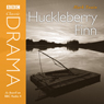 Classic Drama: Huckleberry Finn (Dramatised), by Mark Twain