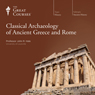 Classical Archaeology of Ancient Greece and Rome Audiobook, by The Great Courses
