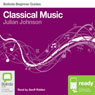 Classical Music: Bolinda Beginner Guides (Unabridged) Audiobook, by Julian Johnson