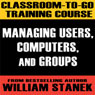 Classroom-To-Go Training Course 1: Managing Users, Computers, and Groups (Windows Server 2003 Edition) Audiobook, by William Stanek