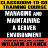 Classroom-To-Go Training Course for Managing and Maintaining a Server Environment Audiobook, by William Stanek