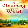Clearing in the Wild (Unabridged) Audiobook, by Jane Kirkpatrick