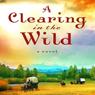 Clearing in the Wild (Unabridged), by Jane Kirkpatrick