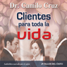 Clientes Para Toda La Vida (Clients for LIfe) Audiobook, by Camilo Cruz