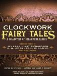 Clockwork Fairy Tales: A Collection of Steampunk Fairy Tales (Unabridged), by Stephen L. Antczak