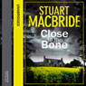 Close to the Bone (Unabridged) Audiobook, by Stuart MacBride