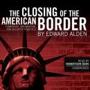 The Closing of the American Border: Terrorism, Immigration, and Security since 9/11 (Unabridged), by Edward Alden