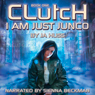 Clutch: I Am Just Junco Dot Com, Book One (Unabridged), by J. A. Huss