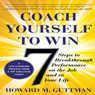 Coach Yourself to Win: 7 Steps to Breakthrough Performance on the Job and in Your Life (Unabridged), by Howard M. Guttman