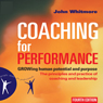 Coaching for Performance, 4th Edition: GROWing Human Potential and Purpose - The Principles and Practice of Coaching and Leadership (Unabridged), by John Whitmore