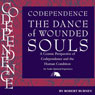 Codependence: The Dance of Wounded Souls: A Cosmic Perspective of Codependence and the Human Condition (Unabridged) Audiobook, by Robert Burney