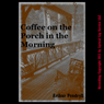 Coffee on the Porch in the Morning: A Tale of Horror (Unabridged), by Arthur Pendryll