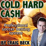 Cold Hard Cash: The Professional Soccer Betting System (Unabridged) Audiobook, by Craig Beck