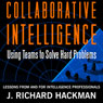 Collaborative Intelligence: Using Teams to Solve Hard Problems (Unabridged) Audiobook, by J. Richard Hackman