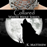 Collared: White Wolf, Volume 2 (Unabridged), by K. Matthew
