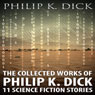 The Collected Works of Philip K. Dick: 11 Science Fiction Stories (Unabridged), by Philip K. Dick