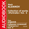 Collection of Works: Portraits, Vol. 5 Audiobook, by Mark Aldanov