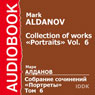 Collection of Works: Portraits, Volume 6 (Unabridged) Audiobook, by Mark Aldanov