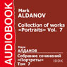 Collection of Works: Portraits, Volume 7 (Unabridged), by Mark Aldanov