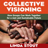 Collective Visioning: How Groups Can Work Together for a Just and Sustainable Future (Unabridged) Audiobook, by Linda Stout