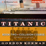Collision Course: Titanic, Book 2 (Unabridged) Audiobook, by Gordon Korman