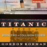 Collision Course: Titanic, Book 2 (Unabridged), by Gordon Korman