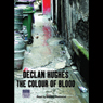 The Colour of Blood (Unabridged) Audiobook, by Declan Hughes